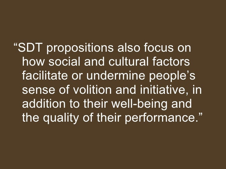"""<ul><li>"""" SDT propositions also focus on how social and cultural factors facilitate or undermine people's sense of volitio..."""