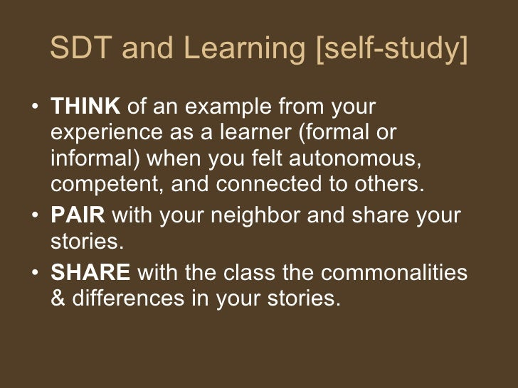 SDT and Learning [self-study] <ul><li>THINK  of an example from your experience as a learner (formal or informal) when you...