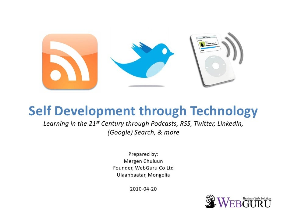 Self Development through Technology   Learning in the 21st Century through Podcasts, RSS, Twitter, LinkedIn,              ...