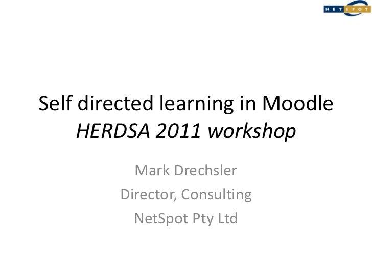 Self directed learning in MoodleHERDSA 2011 workshop<br />Mark Drechsler<br />Director, Consulting<br />NetSpot Pty Ltd<br />