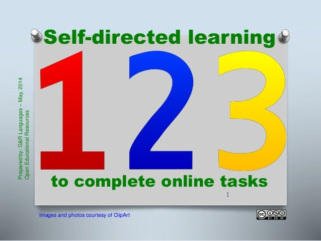 Self-directed learning to complete online tasks Preparedby:G&RLanguages–May,2014 OpenEducationalResources Images and photo...