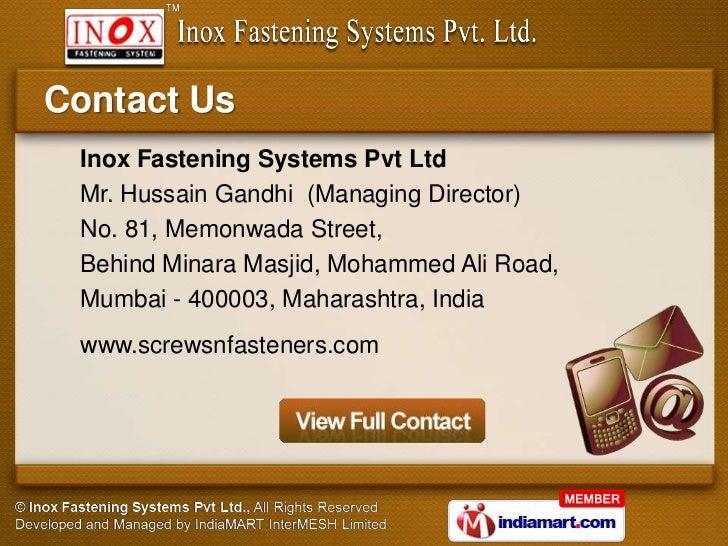 Contact Us Inox Fastening Systems Pvt Ltd Mr. Hussain Gandhi (Managing Director) No. 81, Memonwada Street, Behind Minara M...