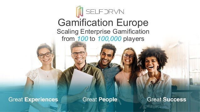 Gamification Europe Scaling Enterprise Gamification from 100 to 100,000 players