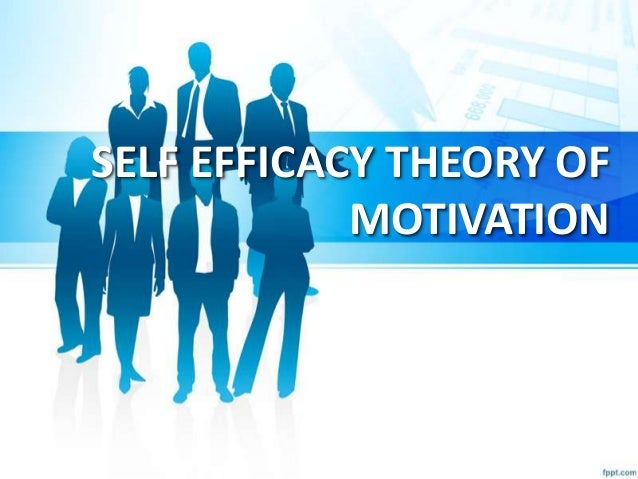 SELF EFFICACY THEORY OF MOTIVATION