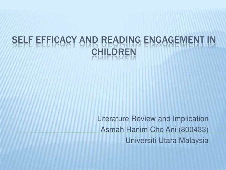 SELF EFFICACY AND READING ENGAGEMENT IN                CHILDREN                Literature Review and Implication          ...