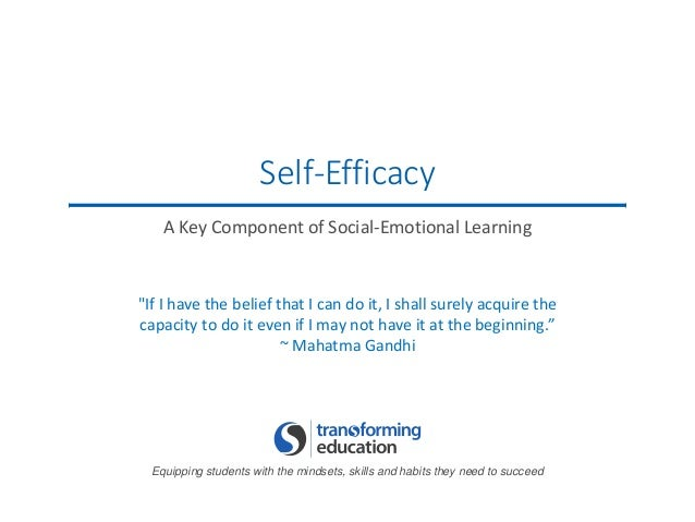 Equipping students with the mindsets, skills and habits they need to succeed Self-Efficacy A Key Component of Social-Emoti...