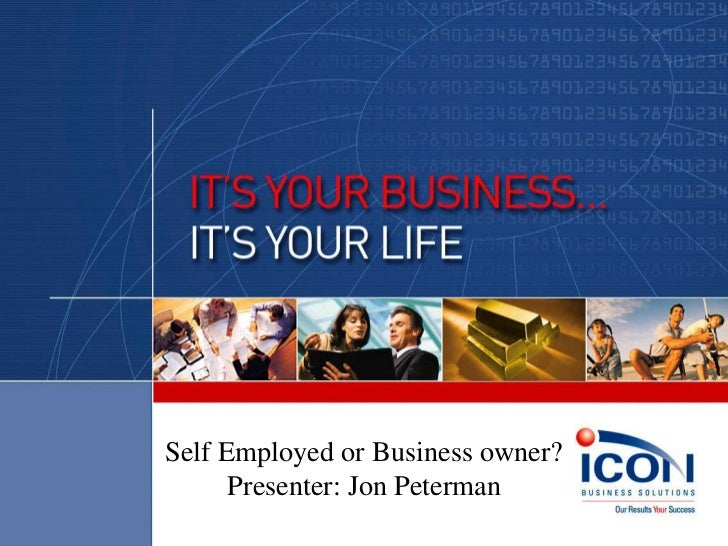 Self Employed or Business owner?      Presenter: Jon Peterman