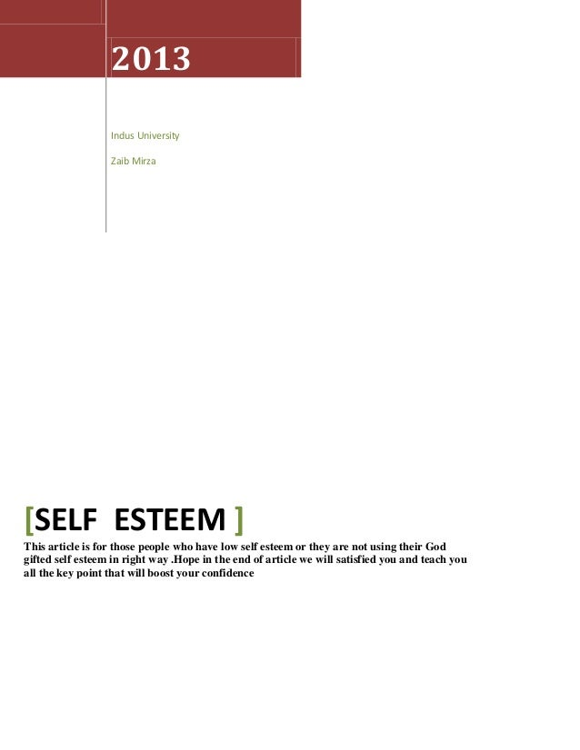 2013Indus UniversityZaib Mirza[SELF ESTEEM ]This article is for those people who have low self esteem or they are not usin...