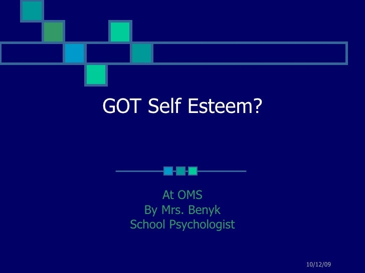 GOT Self Esteem? At OMS By Mrs. Benyk School Psychologist
