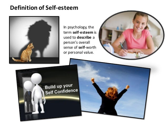 Definition of Self-esteem In psychology, the term self-esteem is used to describe a person's overall sense of self-worth o...