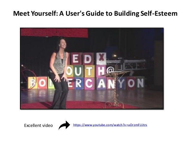 Meet Yourself: A User's Guide to Building Self-Esteem https://www.youtube.com/watch?v=uOrzmFUJtrsExcellent video