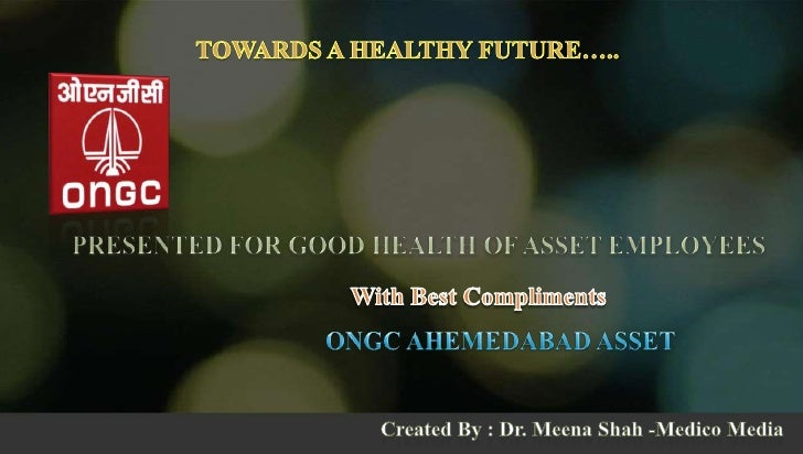 TOWARDS A HEALTHY FUTURE…..<br />PRESENTED FOR GOOD HEALTH OF ASSET EMPLOYEES<br />With Best Compliments<br />ONGC AHEMEDA...