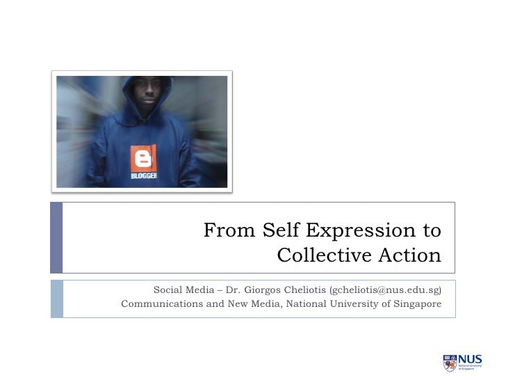 From Self Expression to                       Collective Action     Social Media – Dr. Giorgos Cheliotis (gcheliotis@nus.e...