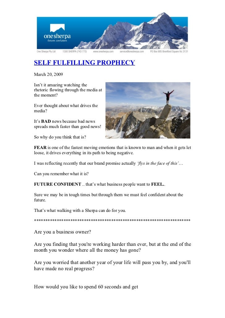 SELF FULFILLING PROPHECY March 20, 2009  Isn't it amazing watching the rhetoric flowing through the media at the moment?  ...