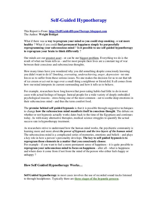 Self-Guided Hypnotherapy This Report is From: http://SelfGuidedHypnoTherapy.blogspot.com The Author: Wright Bridget What i...