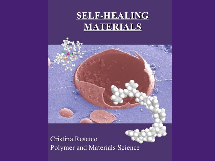 SELF-HEALING         MATERIALSCristina ResetcoPolymer and Materials Science