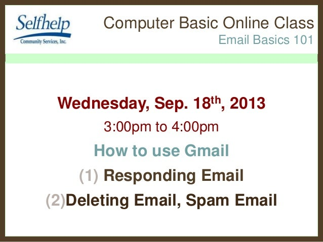 Computer Basic Online Class Email Basics 101  Wednesday, Sep. 18th, 2013 3:00pm to 4:00pm  How to use Gmail (1) Responding...