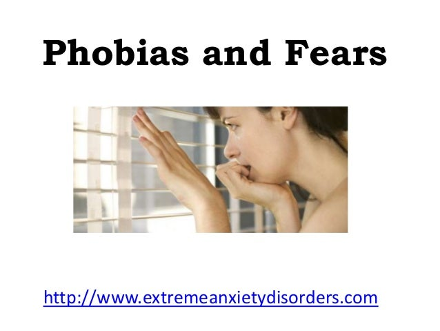 Phobias and Fears  http://www.extremeanxietydisorders.com