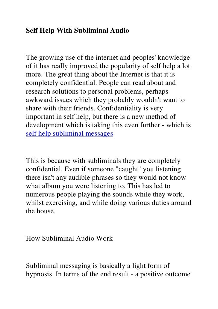 Self Help With Subliminal Audio<br />The growing use of the internet and peoples' knowledge of it has really improved the ...