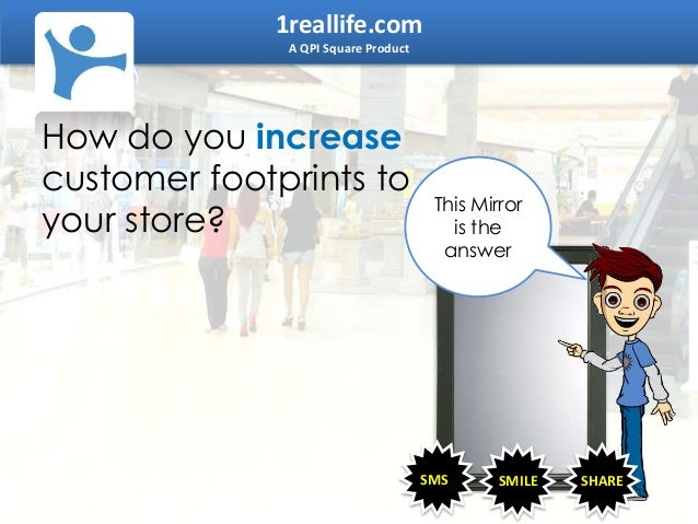 1reallife.com A QPI Square Product How do you increase customer footprints to your store? SMS SMILE SHARE This Mirror is t...