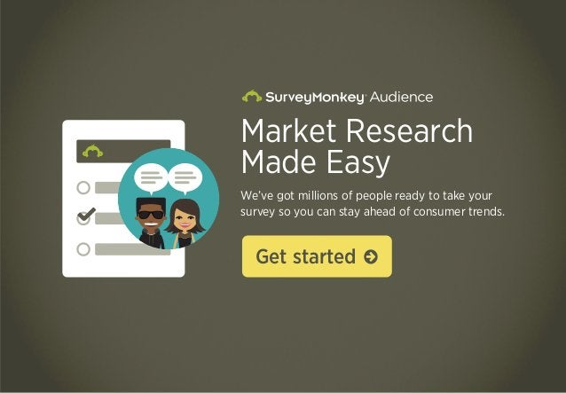 Market Research Made Easy We've got millions of people ready to take your survey so you can stay ahead of consumer trends....