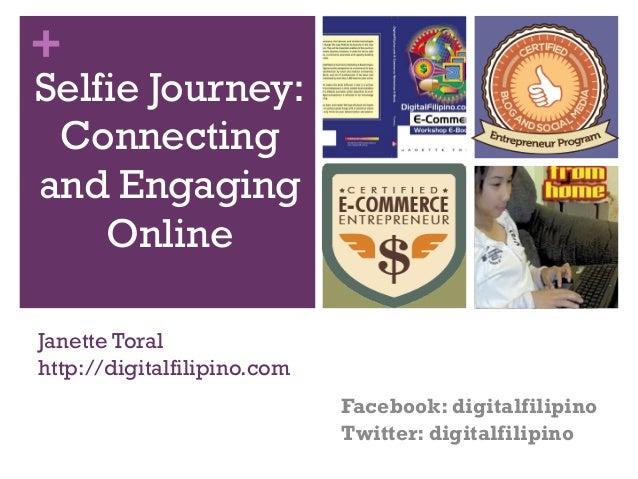 +  Selfie Journey: Connecting and Engaging Online Janette Toral http://digitalfilipino.com Facebook: digitalfilipino Twitt...