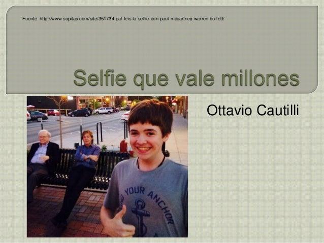 Ottavio Cautilli Fuente: http://www.sopitas.com/site/351734-pal-feis-la-selfie-con-paul-mccartney-warren-buffett/
