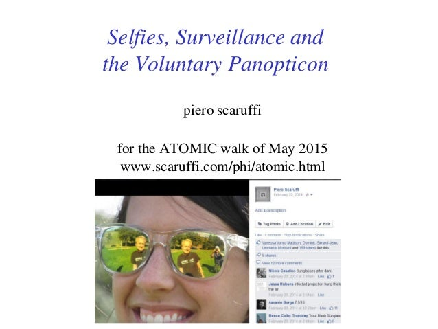 Selfies, Surveillance and the Voluntary Panopticon piero scaruffi for the ATOMIC walk of May 2015 www.scaruffi.com/phi/ato...