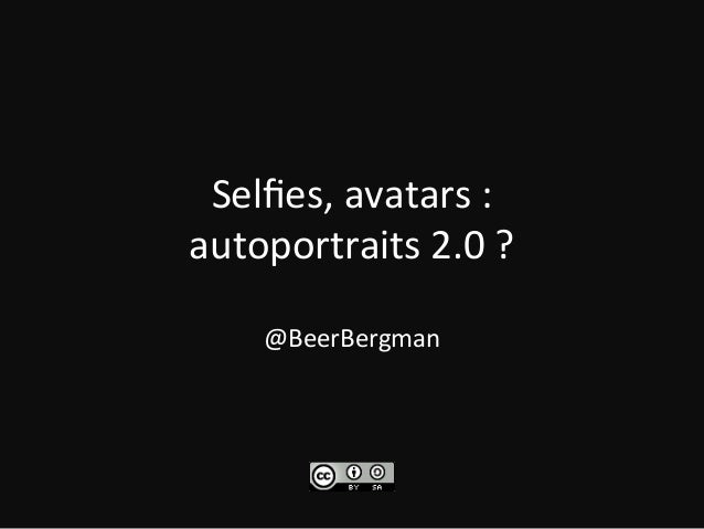 Selfies,  avatars  :     autoportraits  2.0  ?      @BeerBergman