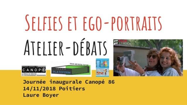 Selfies et ego-portraits Atelier-débats Journée inaugurale Canopé 86 14/11/2018 Poitiers Laure Boyer