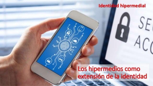 Los hipermedios como extensión de la identidad Identidad hipermedial
