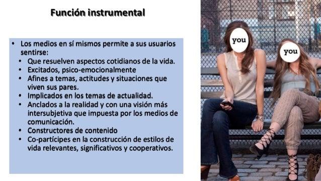 Texto Función instrumental • Los medios en sí mismos permite a sus usuarios sentirse: • Que resuelven aspectos cotidianos ...