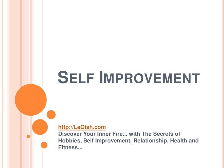 SELF IMPROVEMENThttp://LeQish.comDiscover Your Inner Fire... with The Secrets ofHobbies, Self Improvement, Relationship, H...