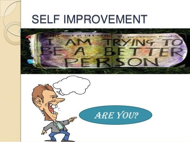 SELF IMPROVEMENT        Are You?