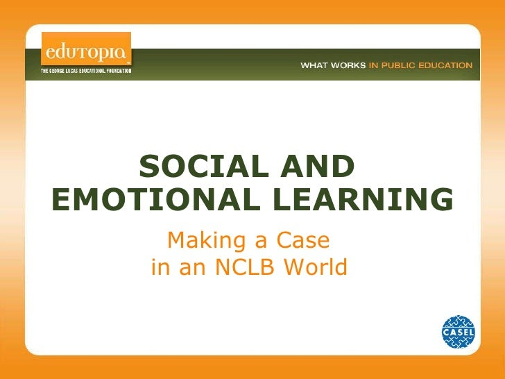 Making a Case  in an NCLB World   SOCIAL AND  EMOTIONAL LEARNING
