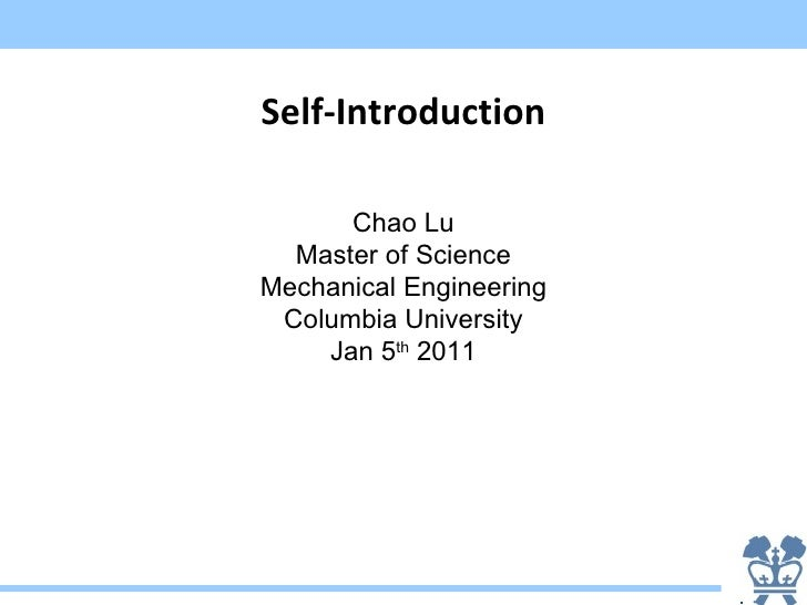 Self-Introduction      Chao Lu  Master of ScienceMechanical Engineering Columbia University    Jan 5th 2011