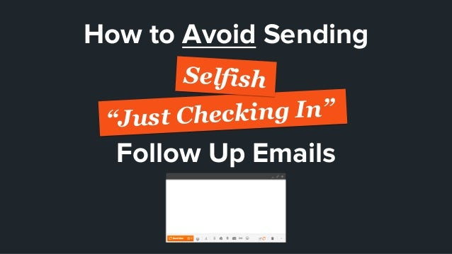 "How to Avoid Sending ""Just Checking In"" Follow Up Emails Selfish"