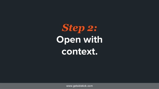 www.getsidekick.com Step 2: Open with context.
