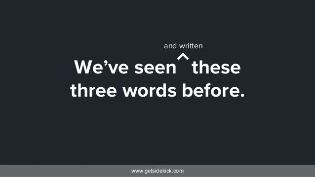 www.getsidekick.com We've seen these three words before. and written