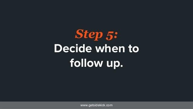 www.getsidekick.com Step 5: Decide when to follow up.