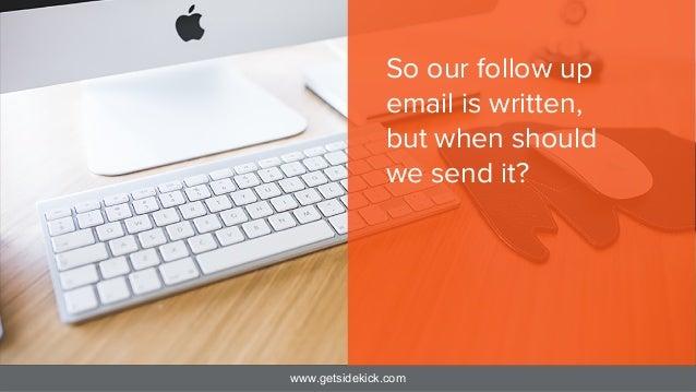 www.getsidekick.com So our follow up email is written, but when should we send it?