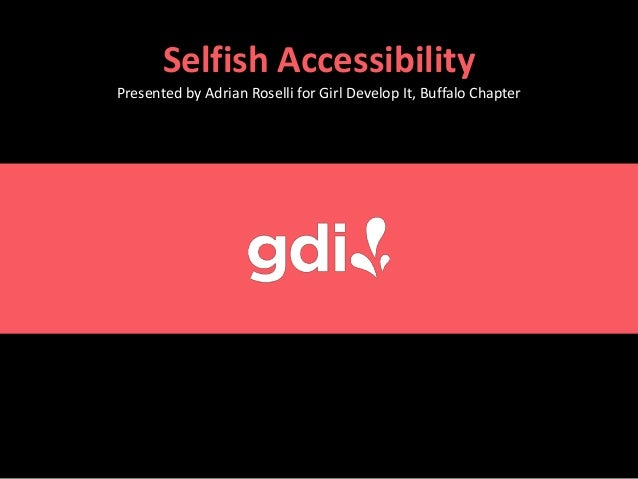 Selfish Accessibility Presented by Adrian Roselli for Girl Develop It, Buffalo Chapter