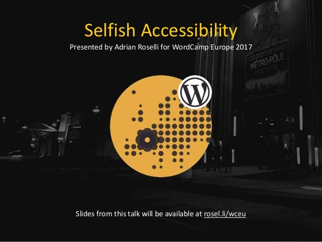 Selfish Accessibility Presented by Adrian Roselli for WordCamp Europe 2017 Slides from this talk will be available at rose...