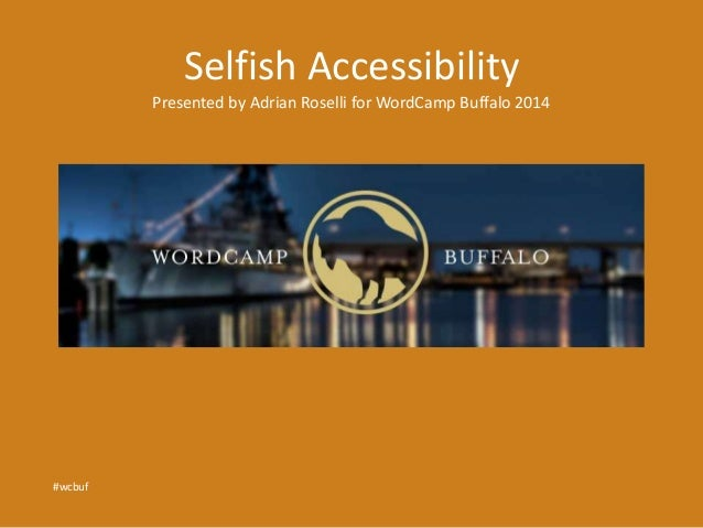 Selfish Accessibility  Presented by Adrian Roselli for WordCamp Buffalo 2014  #wcbuf