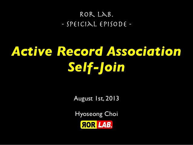 Active Record Association Self-Join Ror lab. - Speicial episode - August 1st, 2013 Hyoseong Choi