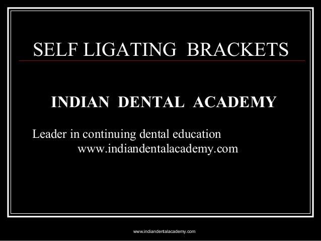 SELF LIGATING BRACKETS INDIAN DENTAL ACADEMY Leader in continuing dental education www.indiandentalacademy.com  www.indian...