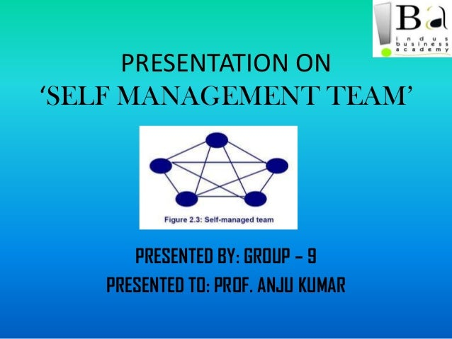 self management team Self-management and leadership development offers a unique perspective on how leaders and aspiring leaders can and should take personal responsibility for their own development this distinguished book is differentiated from other books on this topic with its view on the instrumental role played by.