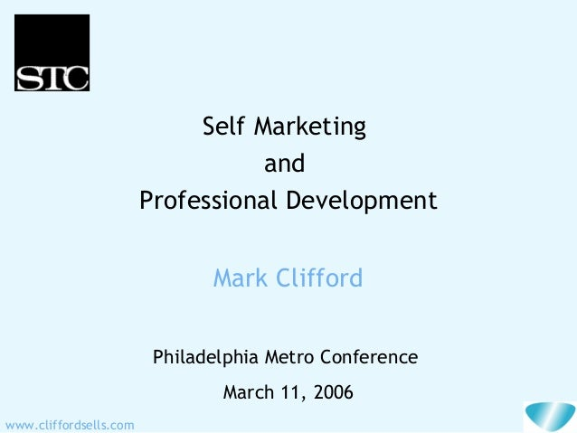 www.cliffordsells.comSelf MarketingandProfessional DevelopmentPhiladelphia Metro ConferenceMarch 11, 2006Mark Clifford