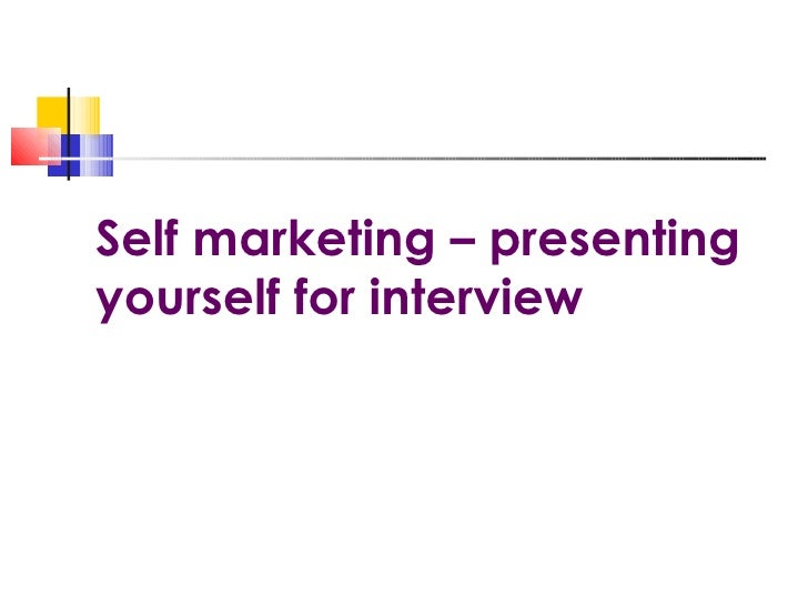 Self marketing – presenting yourself for interview