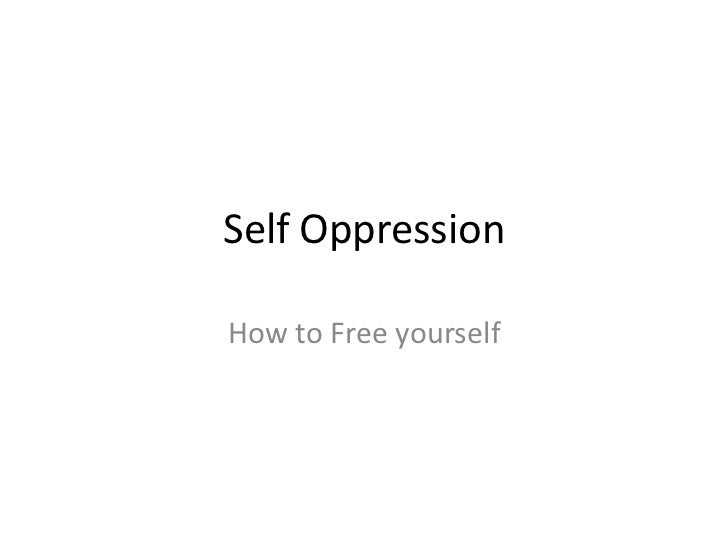 Self OppressionHow to Free yourself